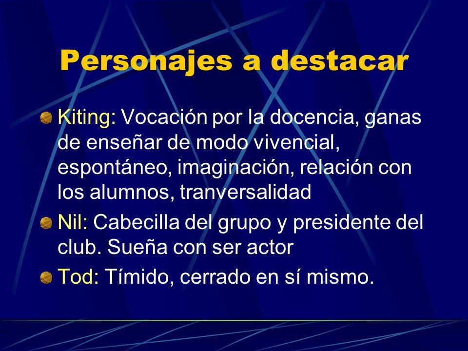 Personajes a destacar Kiting: Vocación por la docencia, ganas de enseñar de modo vivencial, espontáneo, imaginación, relación con los alumnos, tranver