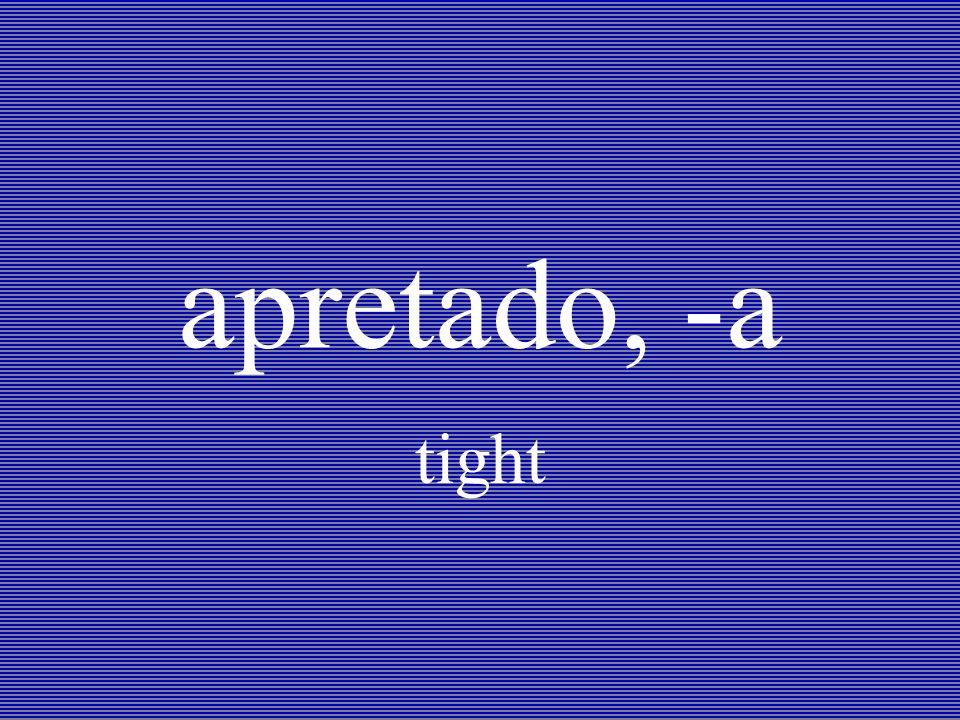 apretado, -a tight