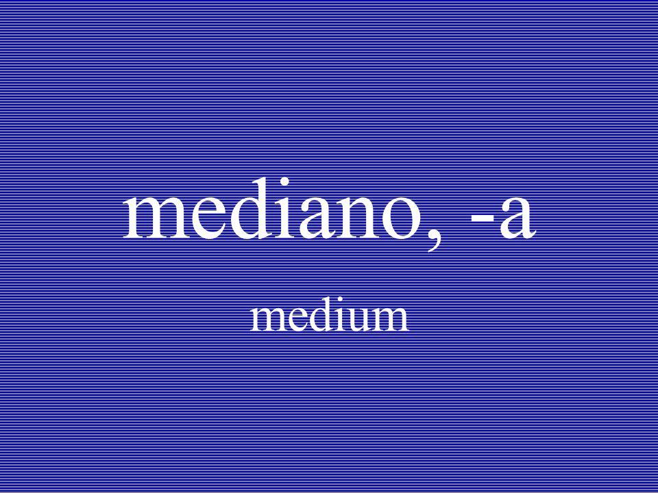 mediano, -a medium