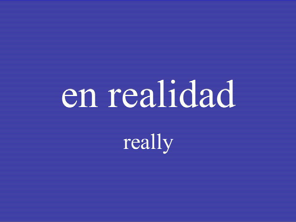 en realidad really