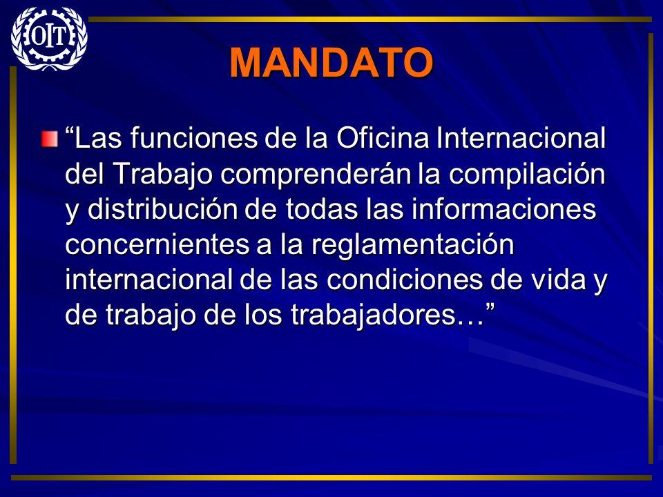 MANDATO Las funciones de la Oficina Internacional del Trabajo comprenderán la compilación y distribución de todas las informaciones concernientes a la