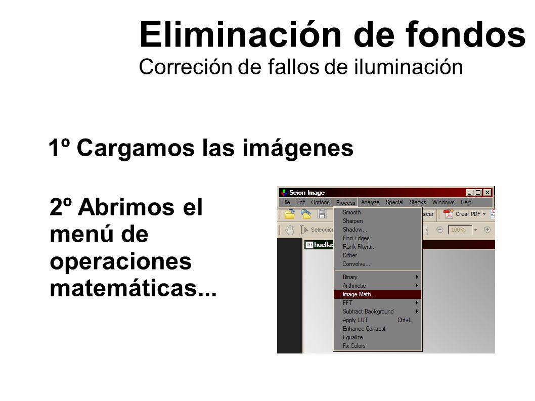 Eliminación de fondos Correción de fallos de iluminación 1º Cargamos las imágenes 2º Abrimos el menú de operaciones matemáticas...