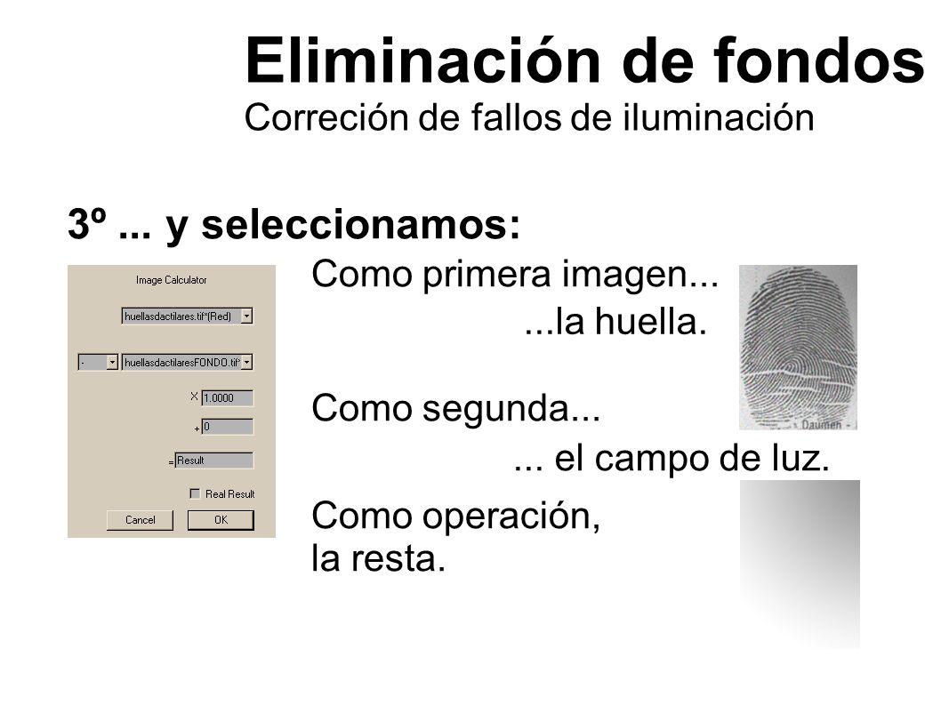 Eliminación de fondos Correción de fallos de iluminación 3º... y seleccionamos: Como primera imagen......la huella. Como segunda...... el campo de luz