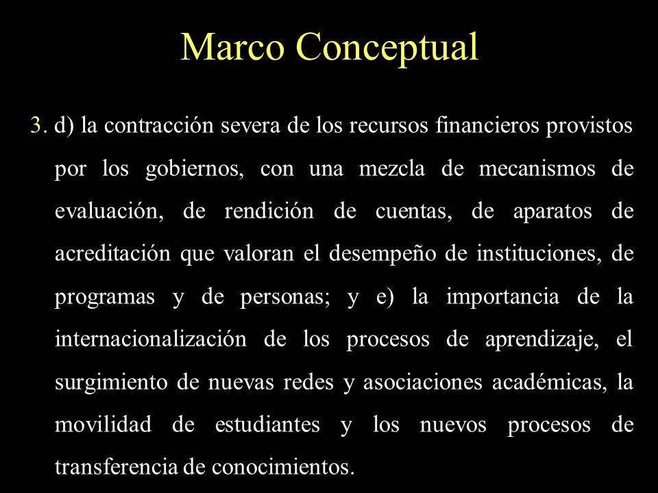 Marco Conceptual 3. d) la contracción severa de los recursos financieros provistos por los gobiernos, con una mezcla de mecanismos de evaluación, de r