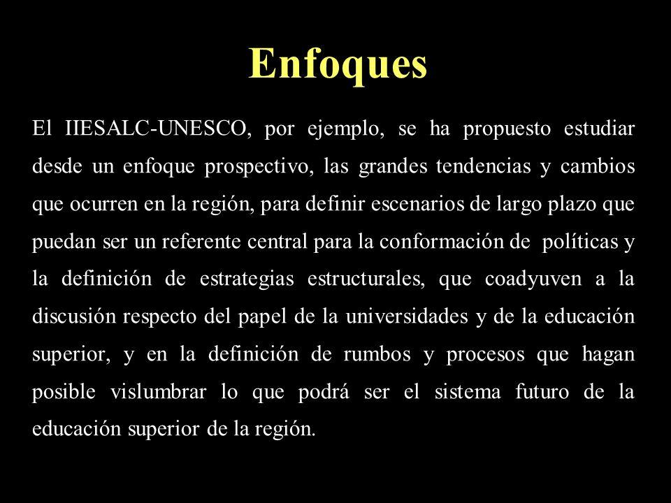 Enfoques El IIESALC-UNESCO, por ejemplo, se ha propuesto estudiar desde un enfoque prospectivo, las grandes tendencias y cambios que ocurren en la reg