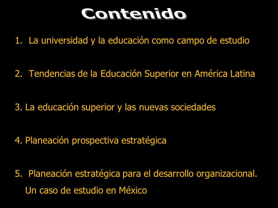 1.La universidad y la educación como campo de estudio 2.Tendencias de la Educación Superior en América Latina 3.La educación superior y las nuevas soc