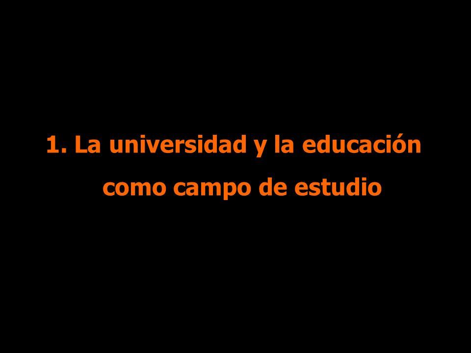 1. La universidad y la educación como campo de estudio