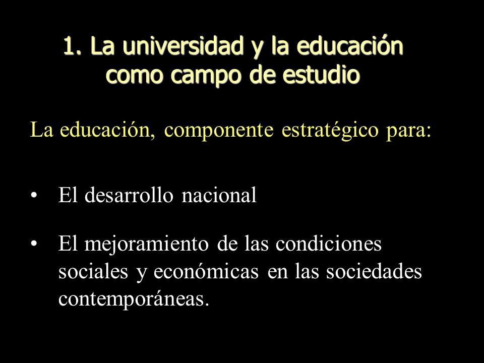 La educación, componente estratégico para: El desarrollo nacional El mejoramiento de las condiciones sociales y económicas en las sociedades contempor