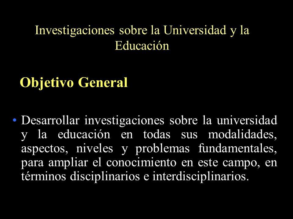 Investigaciones sobre la Universidad y la Educación Desarrollar investigaciones sobre la universidad y la educación en todas sus modalidades, aspectos
