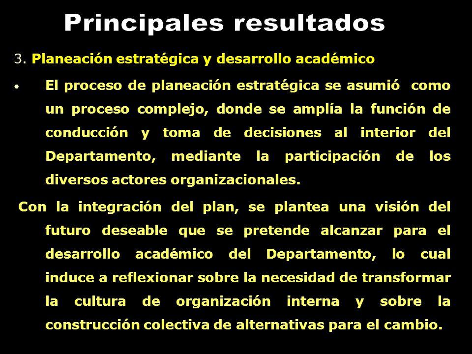 3. Planeación estratégica y desarrollo académico El proceso de planeación estratégica se asumió como un proceso complejo, donde se amplía la función d