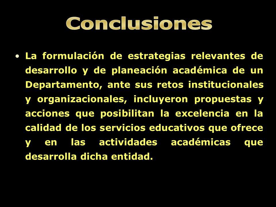 La formulación de estrategias relevantes de desarrollo y de planeación académica de un Departamento, ante sus retos institucionales y organizacionales