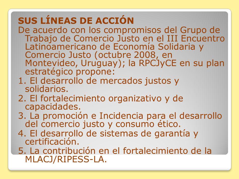 SUS LÍNEAS DE ACCIÓN De acuerdo con los compromisos del Grupo de Trabajo de Comercio Justo en el III Encuentro Latinoamericano de Economía Solidaria y