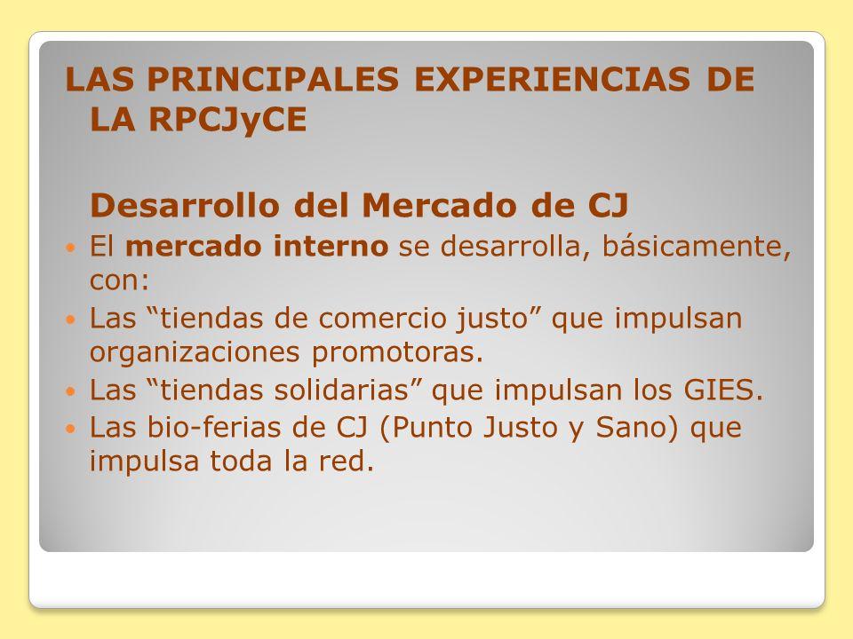 LAS PRINCIPALES EXPERIENCIAS DE LA RPCJyCE Desarrollo del Mercado de CJ El mercado interno se desarrolla, básicamente, con: Las tiendas de comercio ju