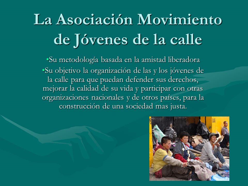 La Asociación Movimiento de Jóvenes de la calle Su metodología basada en la amistad liberadoraSu metodología basada en la amistad liberadora Su objeti