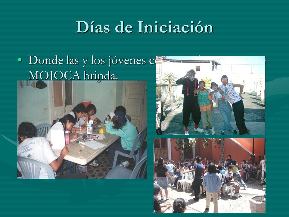 Días de Iniciación Donde las y los jóvenes conocen las etapas que MOJOCA brinda.Donde las y los jóvenes conocen las etapas que MOJOCA brinda.