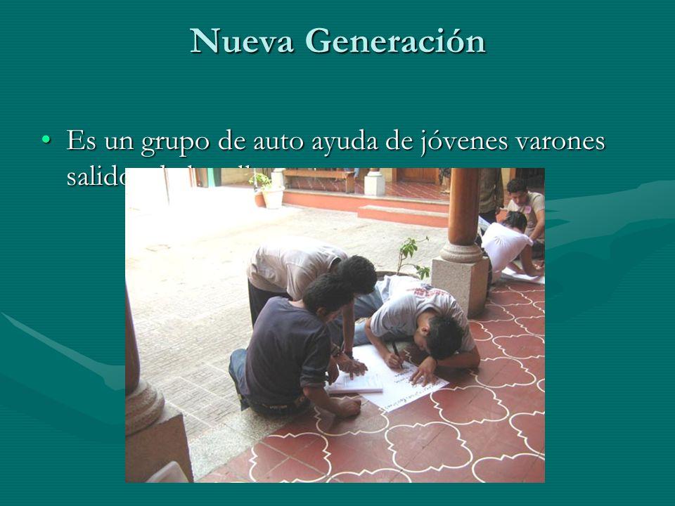 Nueva Generación Es un grupo de auto ayuda de jóvenes varones salidos de la calle.Es un grupo de auto ayuda de jóvenes varones salidos de la calle.
