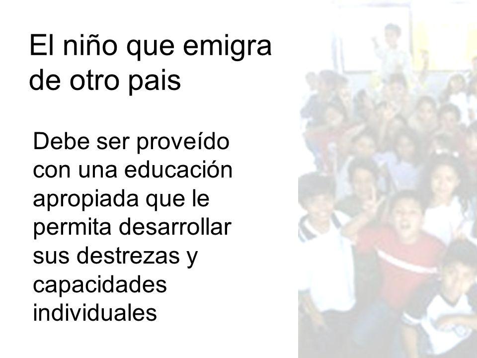 El niño que emigra de otro pais Debe ser proveído con una educación apropiada que le permita desarrollar sus destrezas y capacidades individuales
