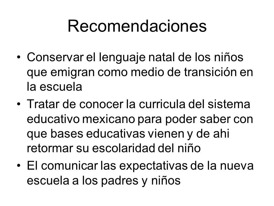 Recomendaciones Conservar el lenguaje natal de los niños que emigran como medio de transición en la escuela Tratar de conocer la curricula del sistema