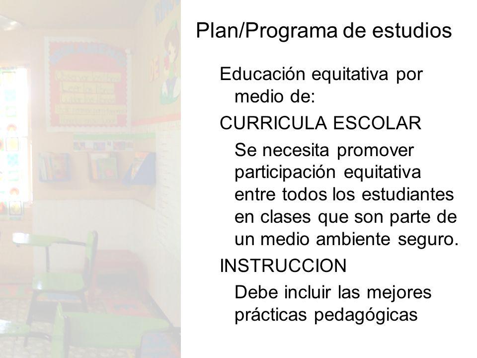 Educación equitativa por medio de: CURRICULA ESCOLAR Se necesita promover participación equitativa entre todos los estudiantes en clases que son parte