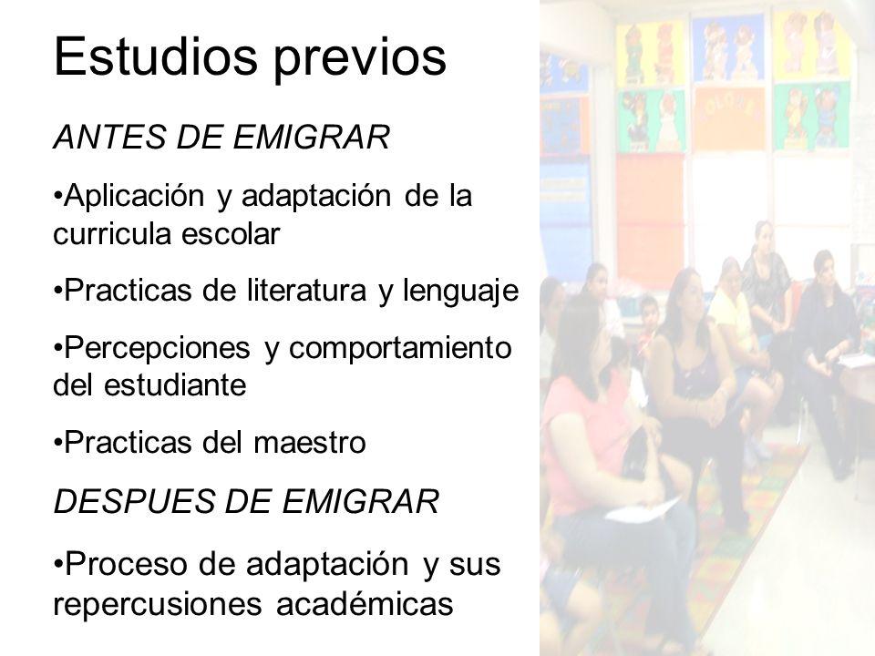 Estudios previos ANTES DE EMIGRAR Aplicación y adaptación de la curricula escolar Practicas de literatura y lenguaje Percepciones y comportamiento del