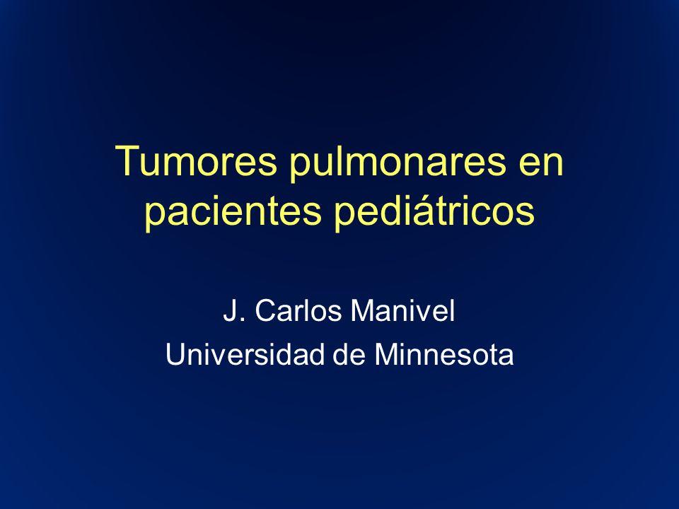 Tumores pulmonares en pacientes pediátricos J. Carlos Manivel Universidad de Minnesota