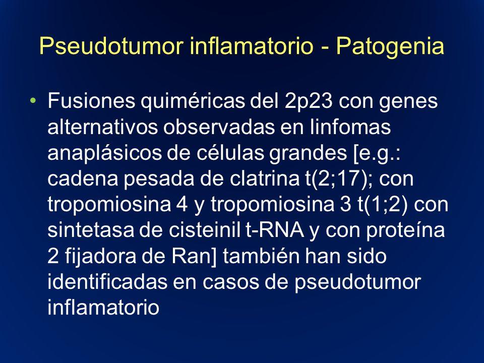 Pseudotumor inflamatorio - Patogenia Fusiones quiméricas del 2p23 con genes alternativos observadas en linfomas anaplásicos de células grandes [e.g.: