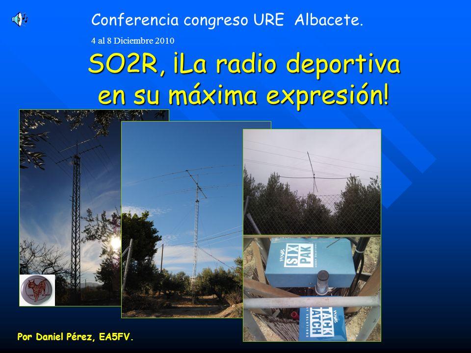 Conferencia congreso URE Albacete. 4 al 8 Diciembre 2010 SO2R, ¡La radio deportiva en su máxima expresión! Por Daniel Pérez, EA5FV.