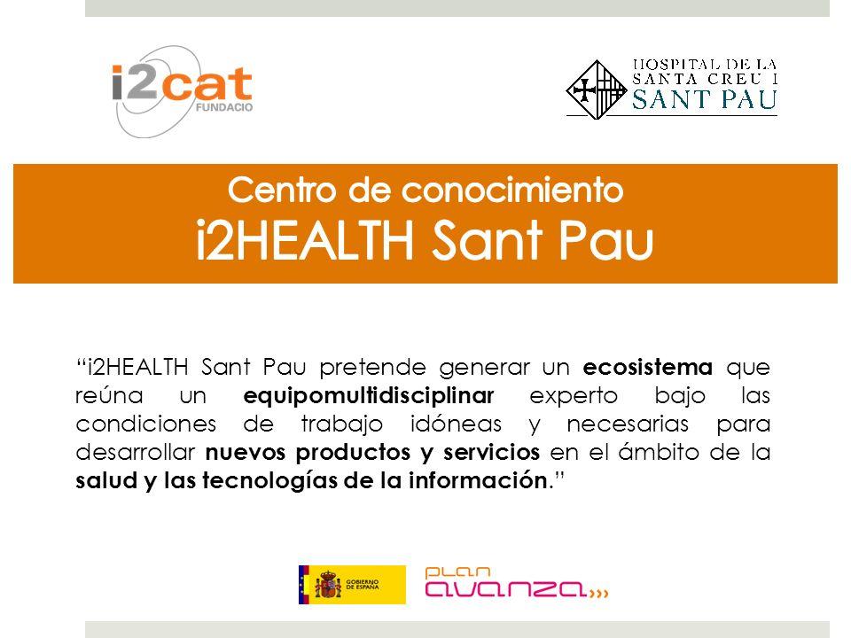 i2HEALTH Sant Pau pretende generar un ecosistema que reúna un equipomultidisciplinar experto bajo las condiciones de trabajo idóneas y necesarias para