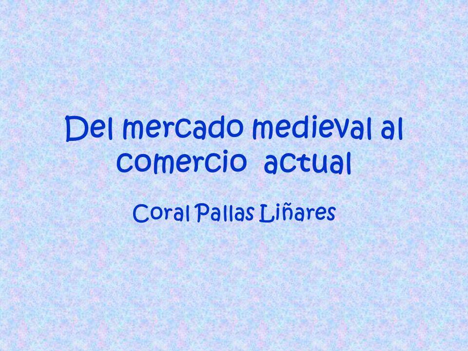 Del mercado medieval al comercio actual Coral Pallas Liñares