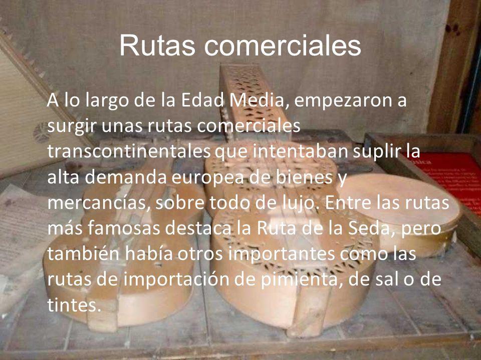 Rutas comerciales A lo largo de la Edad Media, empezaron a surgir unas rutas comerciales transcontinentales que intentaban suplir la alta demanda euro