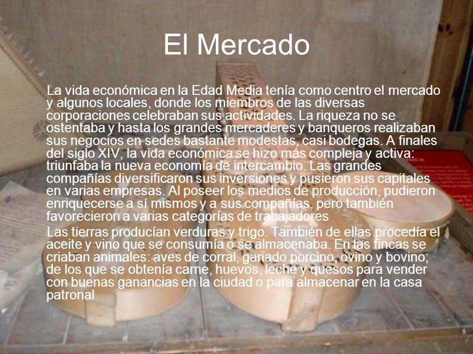 El Mercado La vida económica en la Edad Media tenía como centro el mercado y algunos locales, donde los miembros de las diversas corporaciones celebra