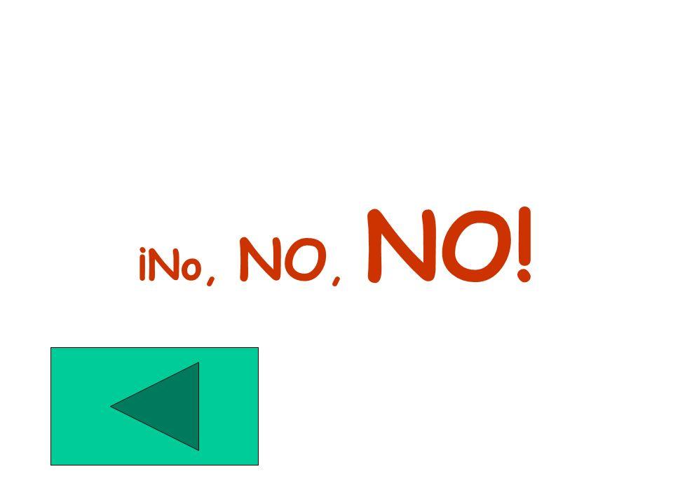 ¡No, NO, NO!