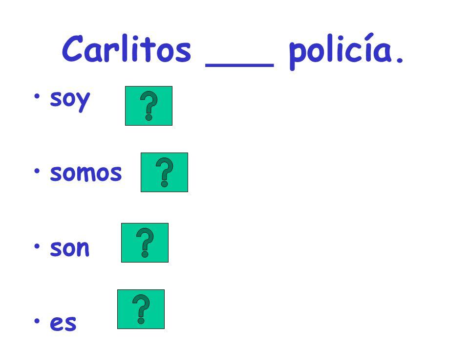 Carlitos ___ policía. soy somos son es