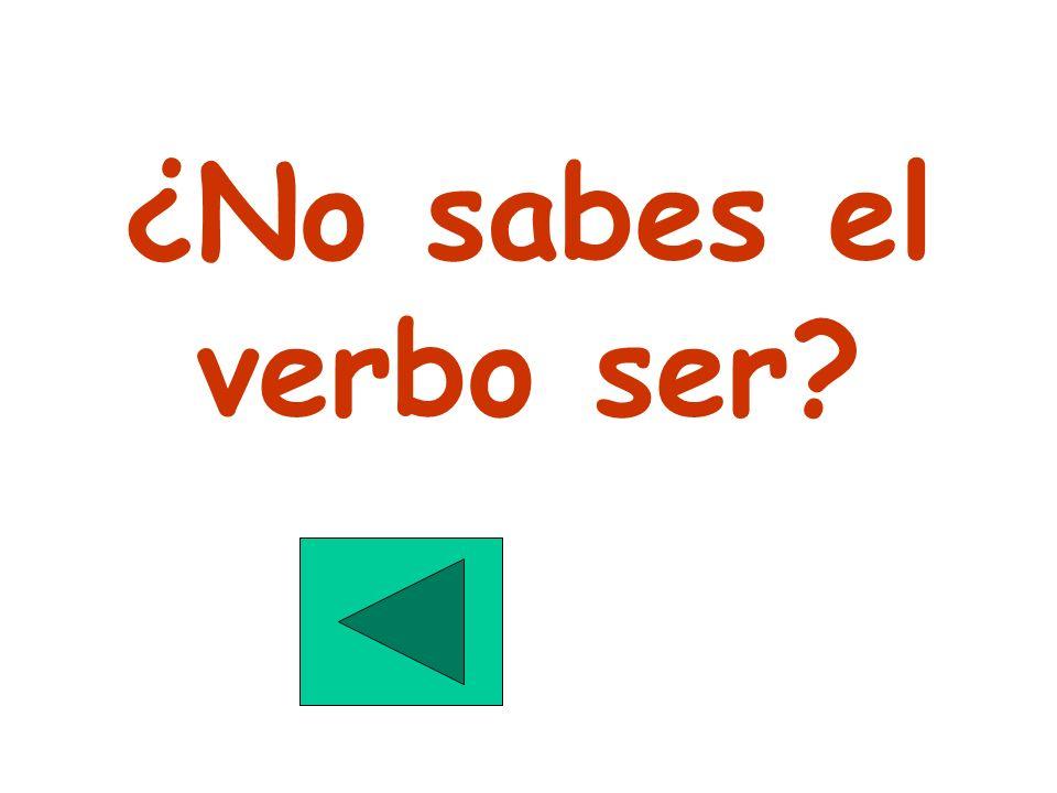 ¿No sabes el verbo ser?
