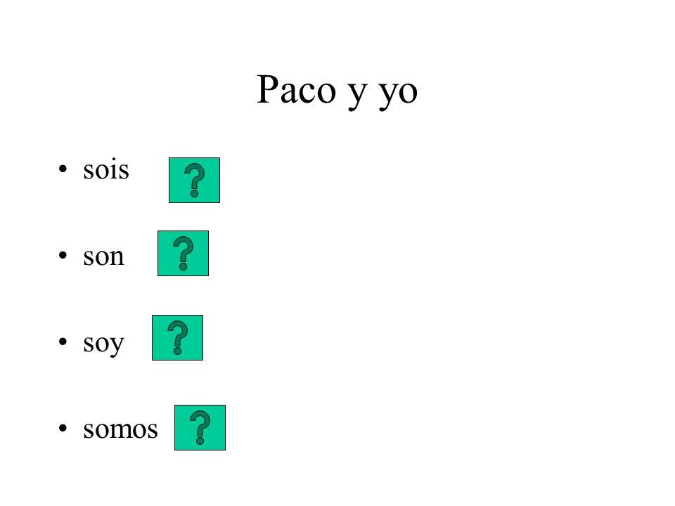 Paco y yo sois son soy somos