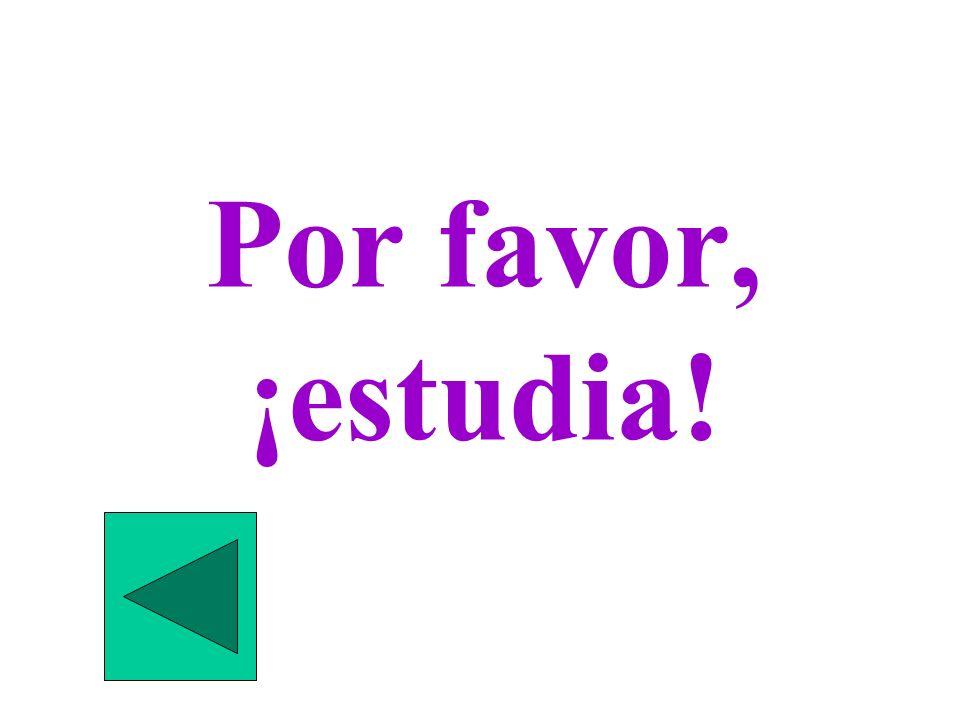 Por favor, ¡estudia!