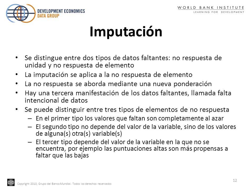 Copyright 2010, Grupo del Banco Mundial. Todos los derechos reservados Imputación Se distingue entre dos tipos de datos faltantes: no respuesta de uni