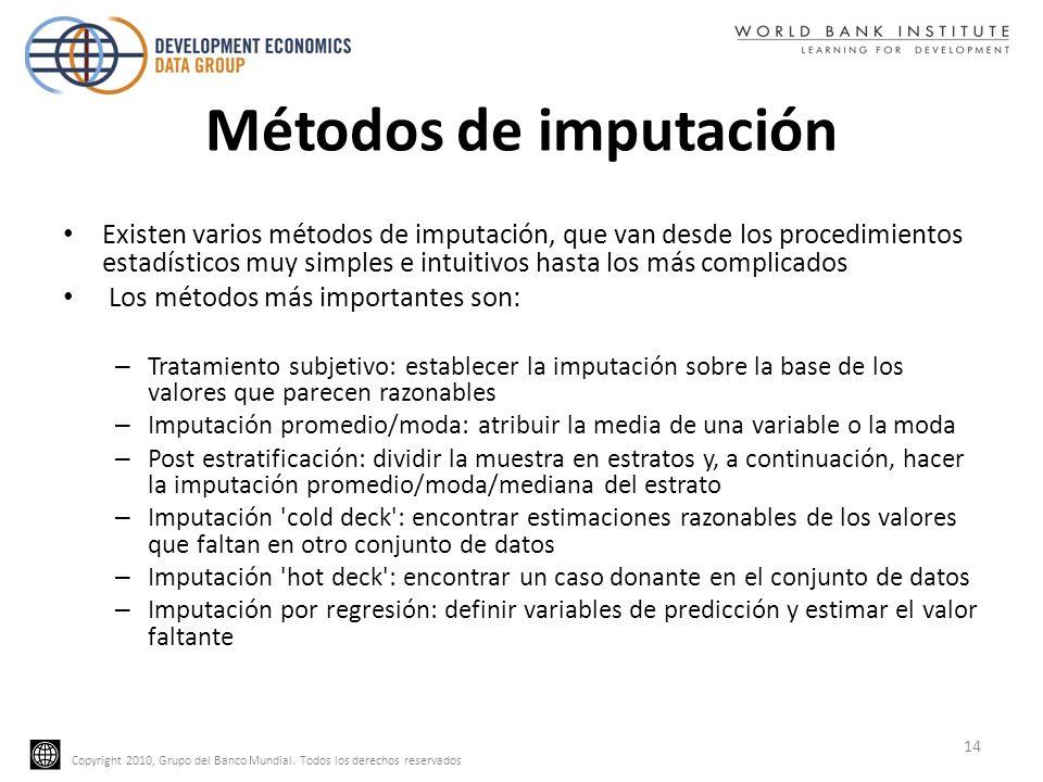 Copyright 2010, Grupo del Banco Mundial. Todos los derechos reservados Métodos de imputación Existen varios métodos de imputación, que van desde los p
