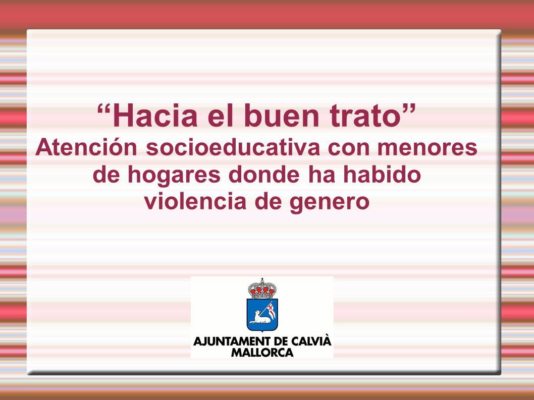 Hacia el buen trato Atención socioeducativa con menores de hogares donde ha habido violencia de genero
