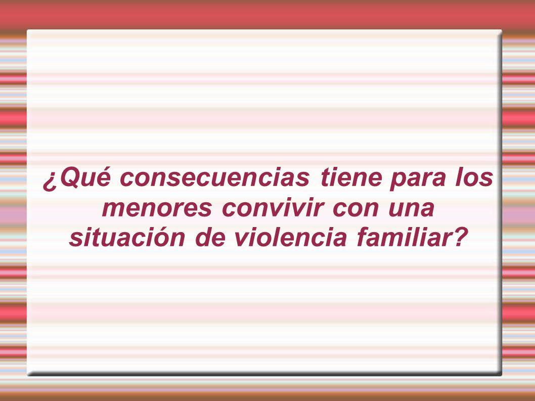 ¿Qué consecuencias tiene para los menores convivir con una situación de violencia familiar?