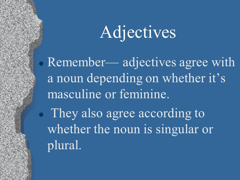 Adjectives l Remember adjectives agree with a noun depending on whether its masculine or feminine.