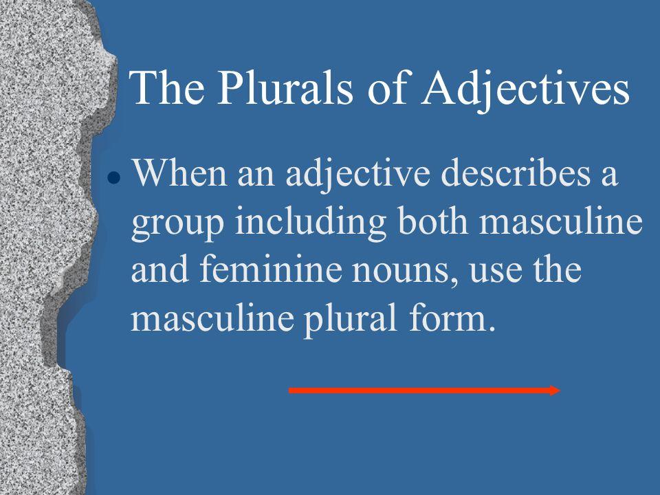 The Plurals of Adjectives l El pastel es muy popular. l Los pasteles son muy populares.