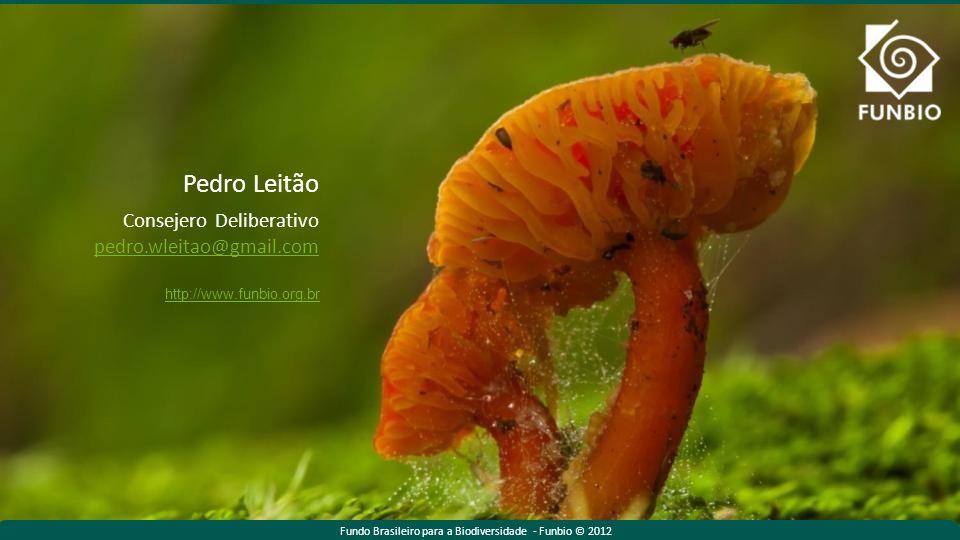 Fundo Brasileiro para a Biodiversidade - Funbio © 2012 http://www.funbio.org.br Fundo Brasileiro para a Biodiversidade - Funbio © 2011Fundo Brasileiro para a Biodiversidade - Funbio © 2012 Pedro Leitão Consejero Deliberativo pedro.wleitao@gmail.com