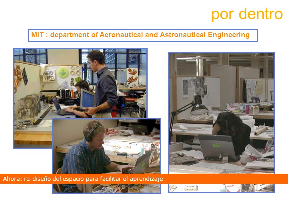 MIT : department of Aeronautical and Astronautical Engineering Ahora: re-diseño del espacio para facilitar el aprendizaje por dentro
