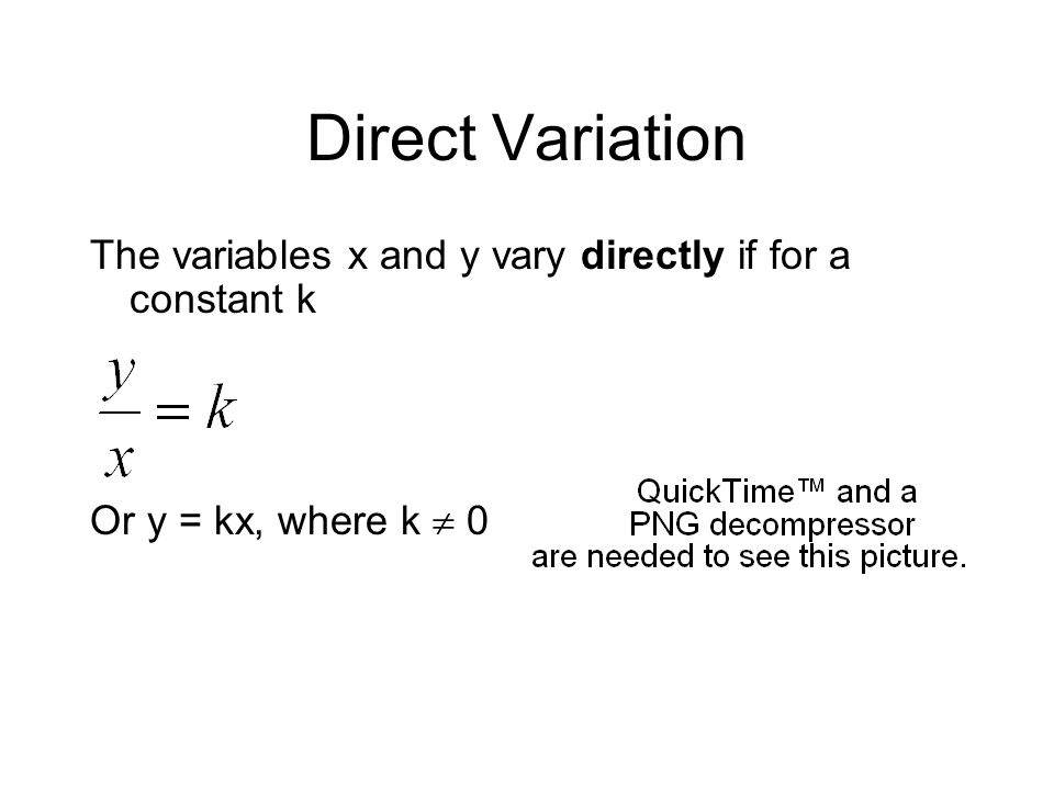 Direct Variation The variables x and y vary directly if for a constant k Or y = kx, where k 0