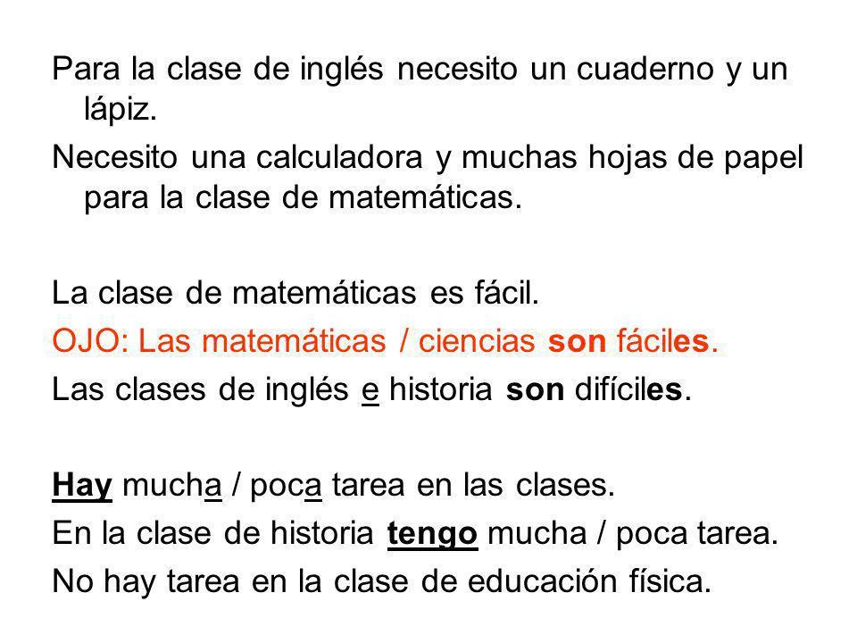 Para la clase de inglés necesito un cuaderno y un lápiz. Necesito una calculadora y muchas hojas de papel para la clase de matemáticas. La clase de ma