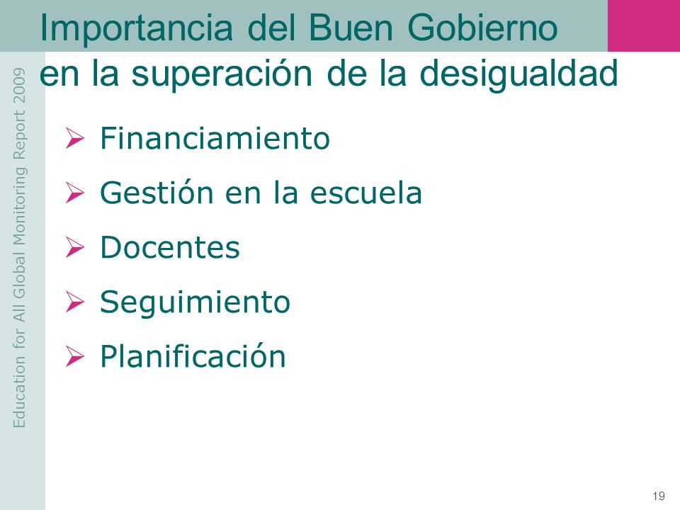 Education for All Global Monitoring Report 2009 19 Importancia del Buen Gobierno en la superación de la desigualdad Financiamiento Gestión en la escue