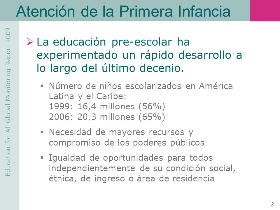 Education for All Global Monitoring Report 2009 3 Atención de la Primera Infancia Fuente: Instituto de Estadísticas de la UNESCO (UIS) Tasa Neta de Matrícula de Preprimaria - 2006