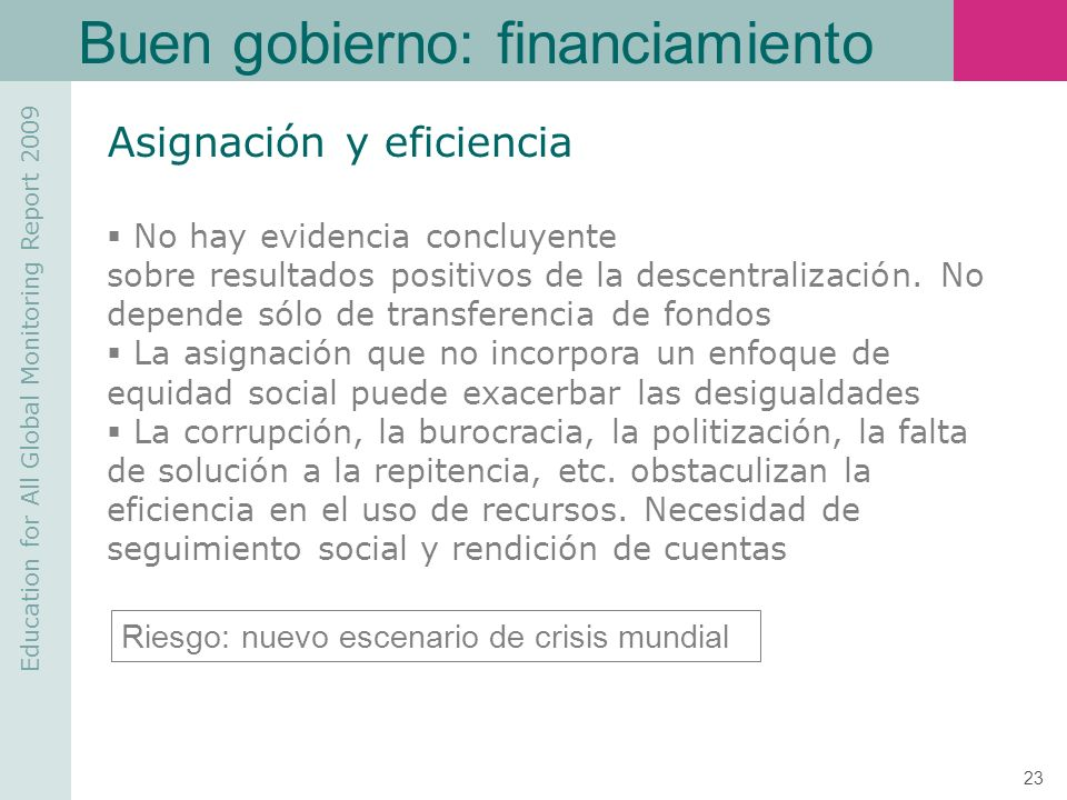 Education for All Global Monitoring Report 2009 23 Buen gobierno: financiamiento Asignación y eficiencia No hay evidencia concluyente sobre resultados