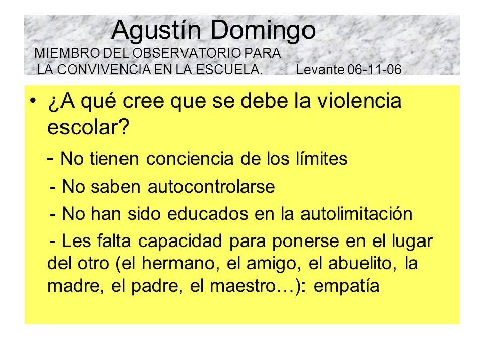 Agustín Domingo MIEMBRO DEL OBSERVATORIO PARA LA CONVIVENCIA EN LA ESCUELA. Levante 06-11-06 ¿A qué cree que se debe la violencia escolar? - No tienen